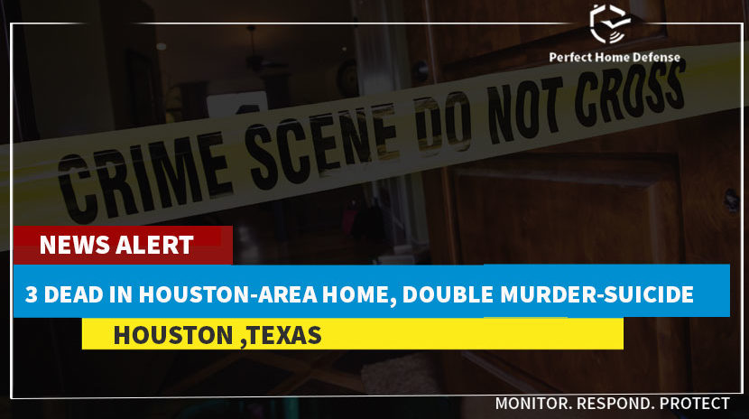 3 Dead In Houston-Area Home, Double Murder-Suicide