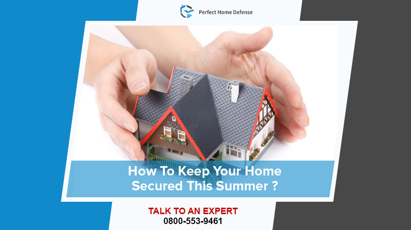 A Guide To Keep Your Home Secured During Summer
